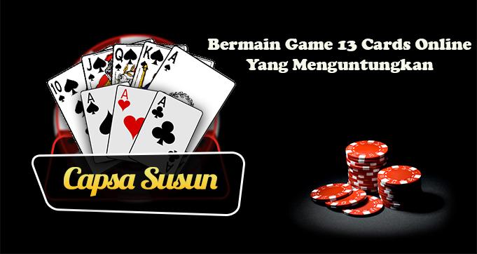 Bermain Game 13 Cards Online Yang Menguntungkan