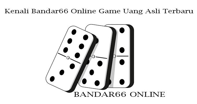 Kenali Bandar66 Online Game Uang Asli Terbaru