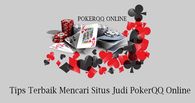 Tips Terbaik Mencari Situs Judi PokerQQ Online