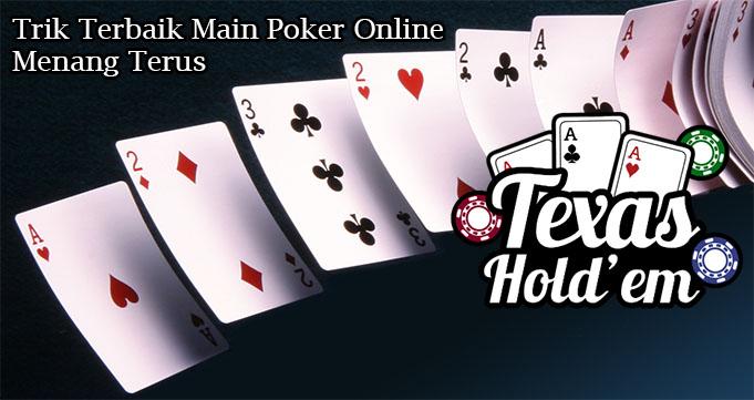 Trik Terbaik Main Poker Online Menang Terus