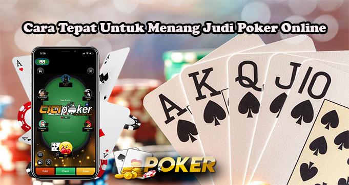 Cara Tepat Untuk Menang Judi Poker Online