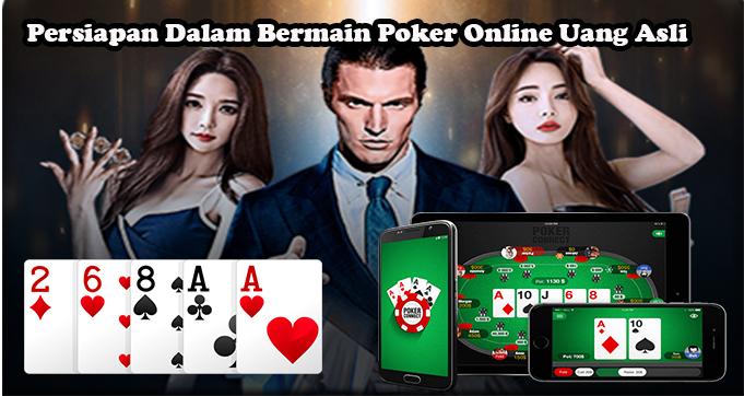 Persiapan Dalam Bermain Poker Online Uang Asli